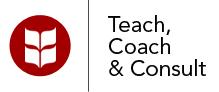 Teach, Coach & Consult